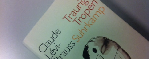 Claude Lévi-Strauss: Traurige Tropen